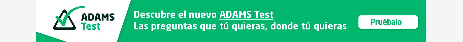 Descubre el nuevo Adams Test, las pregunta que quieras, donde quieras